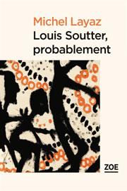 """Michel Layaz - """"Louis Soutter, probablement"""" (livre)"""