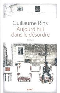 """Guillaume Rihs - """"Aujourd'hui dans le désordre"""" (livre)"""