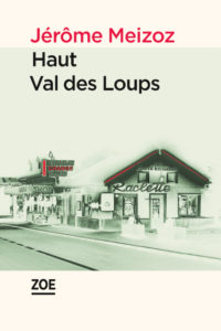 """Jérôme Meizoz - """"Haut Val des Loups"""""""