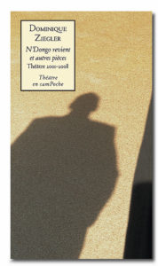 """Dominique Ziegler - """"N'Dongo revient et autres pièces"""" (livre)"""