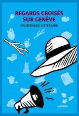 Regards croisés sur Genève  - Promenade littéraire (livre)